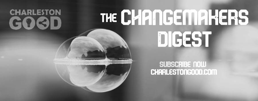 Changemakers DIgest - Charleston Good