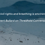 INTERVIEW: Dr. Robert Bullard, Environmental Justice Warrior