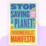 "ECO BOOKS: ""Stop Saving the Planet!: An Environmentalist Manifesto"""