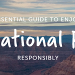 """GUIDE: """"How to enjoy US national parks responsibly"""""""